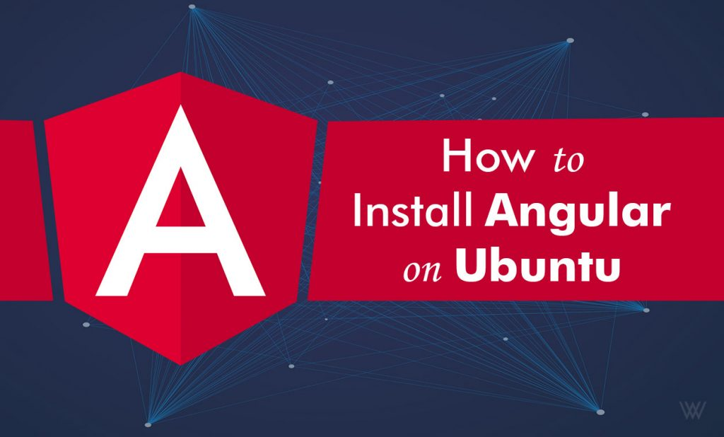 How to Install Angular on Ubuntu